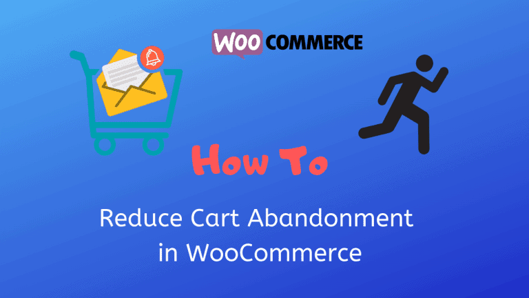 How to Reduce Cart Abandonment in WooCommerce And Convert Sales