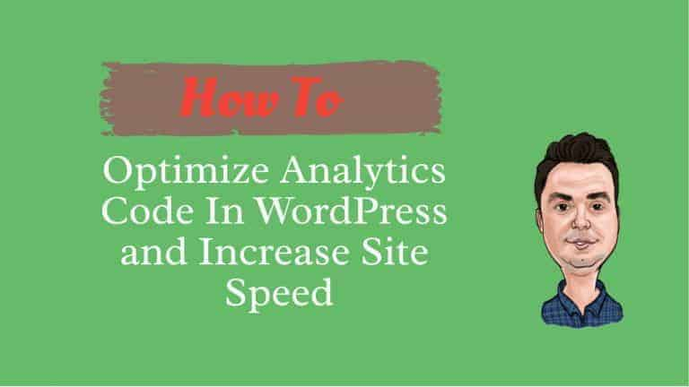 How To Optimize Analytics Code In WordPress and Increase Site Speed