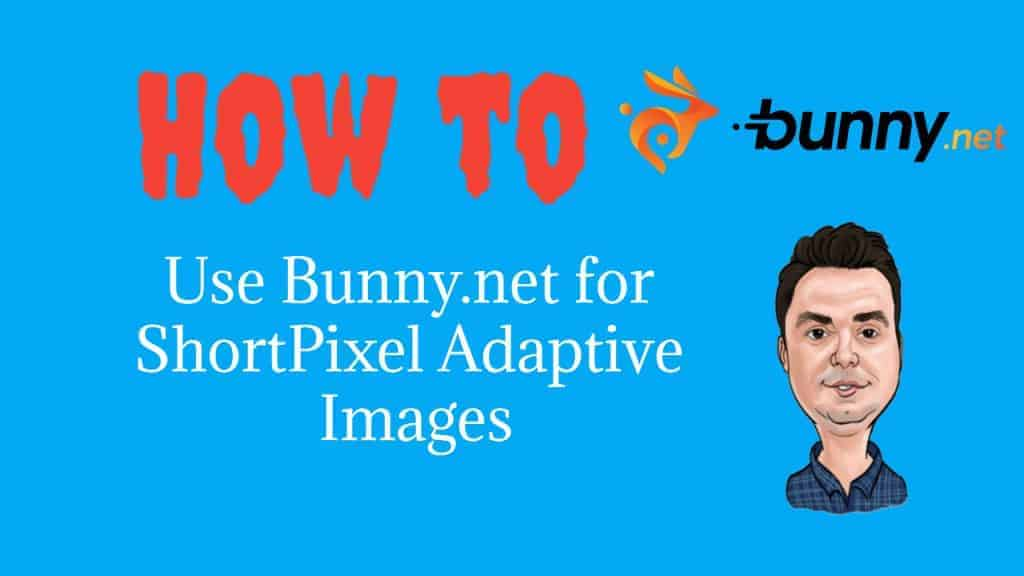 How to Use Bunny.net for ShortPixel Adaptive Images